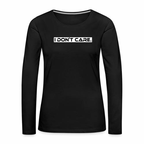 I DON T CARE Design, Ist mit egal, schlicht, cool - Frauen Premium Langarmshirt