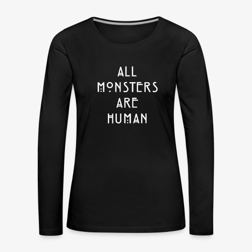 All Monsters Are Human - T-shirt manches longues Premium Femme