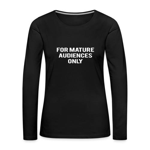 For Mature Audiences Only - Women's Premium Longsleeve Shirt