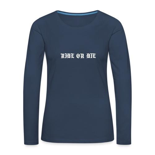 RIDE OR DIE - Vrouwen Premium shirt met lange mouwen