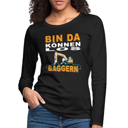 Bin da | Bagger Baustelle Baumaschine Geschenk - Frauen Premium Langarmshirt