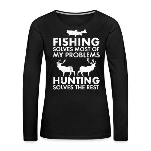 Fishing solves most of my problems - Women's Premium Longsleeve Shirt