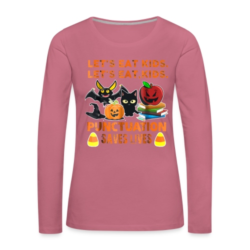 Let's eat kids punctuation saves lives shirt - Women's Premium Longsleeve Shirt