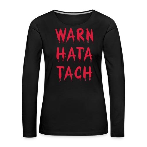 Warn hata Tach - Frauen Premium Langarmshirt