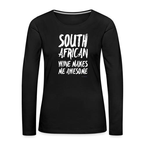 South African wine makes me awesome - Frauen Premium Langarmshirt