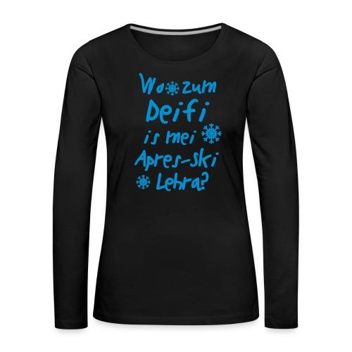 Wintershirt Wo zum Deifi is mei ApresSki Lehra? - Frauen Premium Langarmshirt