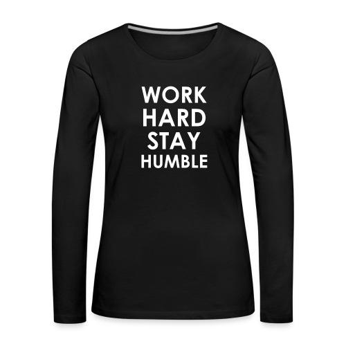 WORK HARD STAY HUMBLE - Frauen Premium Langarmshirt