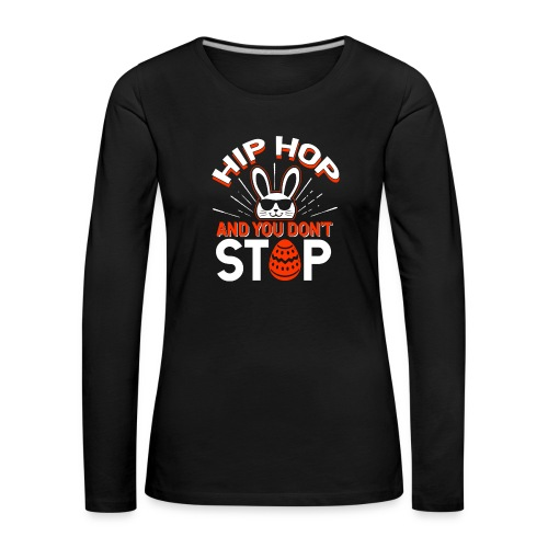Hip Hop and You Don t Stop - Ostern - Frauen Premium Langarmshirt
