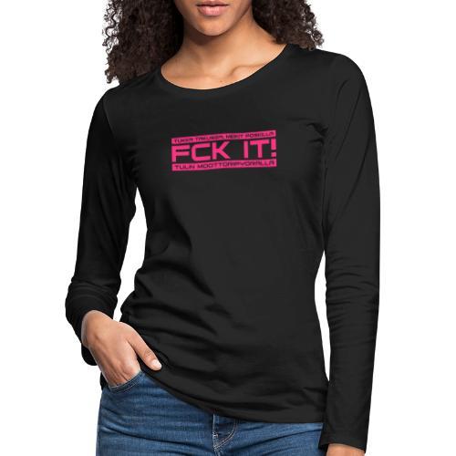 FCK IT! Tulin moottoripyörällä - Naisten premium pitkähihainen t-paita