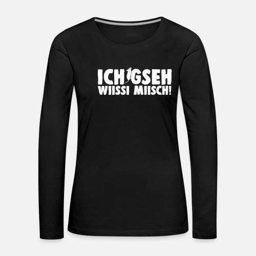 ICH GSEH WIISSI MIISCH - Frauen Premium Langarmshirt