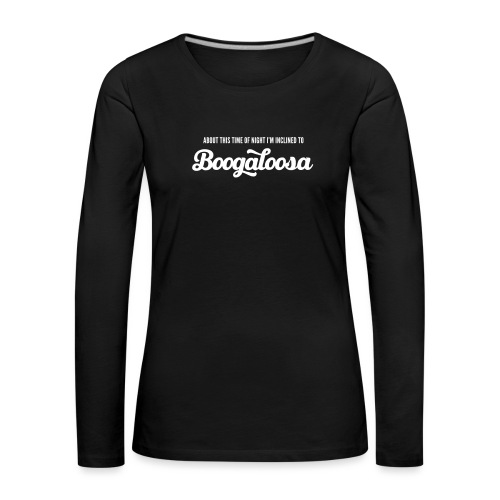 About this time of night… - Women's Premium Longsleeve Shirt