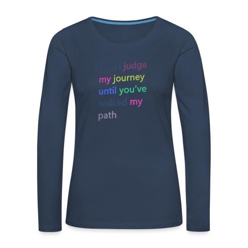 Dont judge my journey until you've walked my path - Women's Premium Longsleeve Shirt