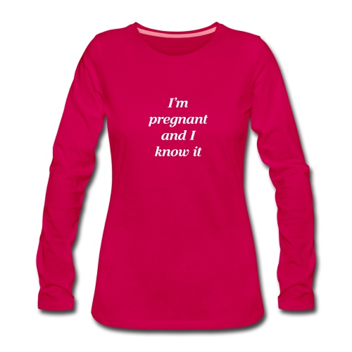 I'm pregnant and I know it - Frauen Premium Langarmshirt