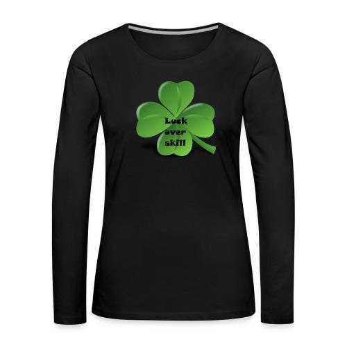 Luck over skill - Premium langermet T-skjorte for kvinner