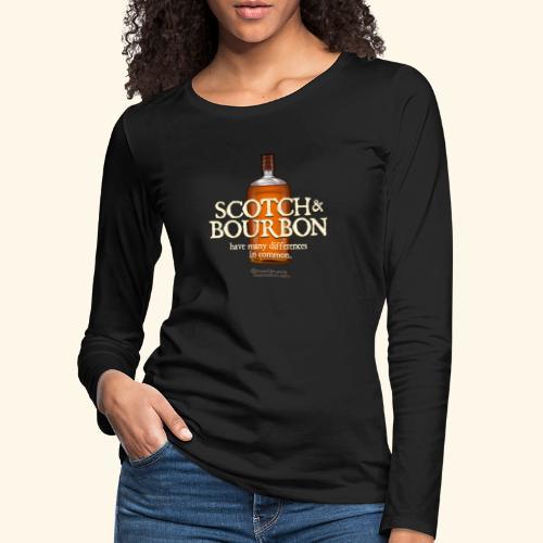Whisky Spruch Scotch & Bourbon - Frauen Premium Langarmshirt