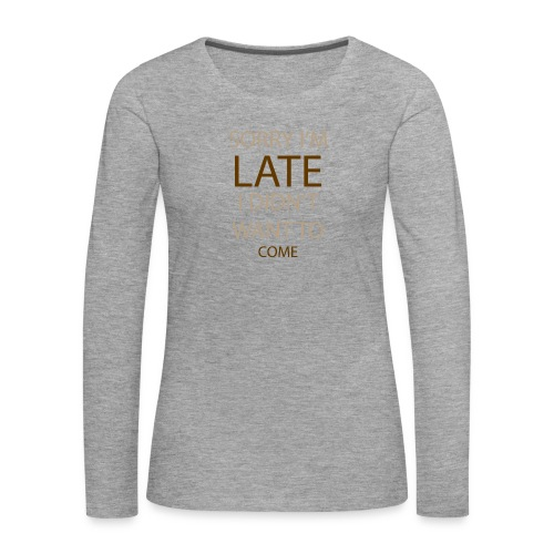 Sorry im late - Dame premium T-shirt med lange ærmer