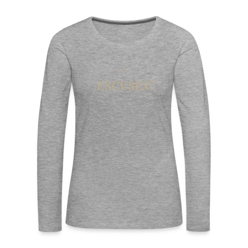 EXCUSES? Motivational T Shirt - Women's Premium Longsleeve Shirt