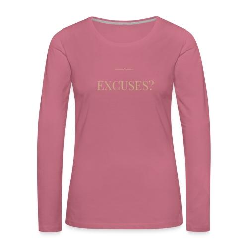 EXCUSES? Motivational T Shirt - Women's Premium Longsleeve Shirt