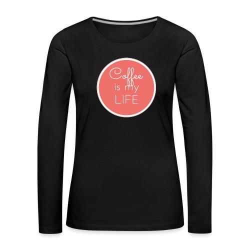 Coffee is my life - Camiseta de manga larga premium mujer