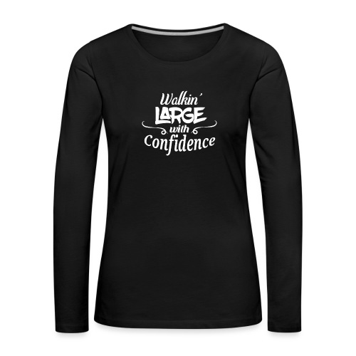 Walkin' Large With Confidence Men's Shirt - Women's Premium Longsleeve Shirt