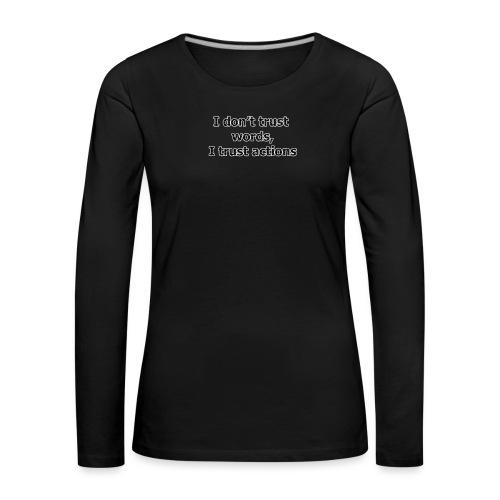 Je ne fais pas confiance mots que je fais confiance actions - T-shirt manches longues Premium Femme