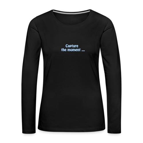 capture the moment photographer`s slogan - Women's Premium Longsleeve Shirt