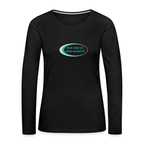 Keep calm and shoot manual slogan - Women's Premium Longsleeve Shirt