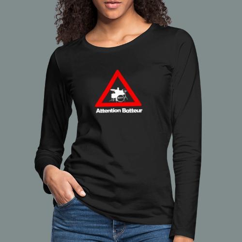 Attention batteur - cadeau batterie humour - T-shirt manches longues Premium Femme