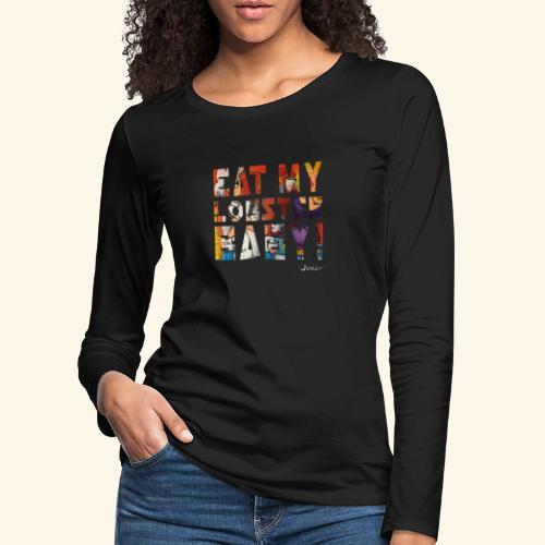 EAT MY LOBSTER T SHIRTS TEKST - Vrouwen Premium shirt met lange mouwen