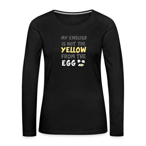 Das gelbe vom Ei Witz englisch - Frauen Premium Langarmshirt