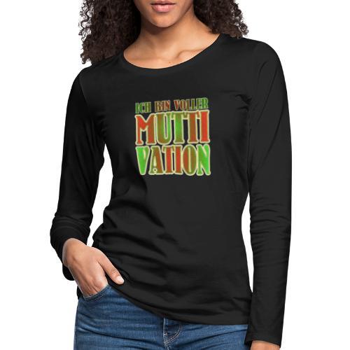 Ich bin voller Muttivation - Mama ist die BESTE - Frauen Premium Langarmshirt