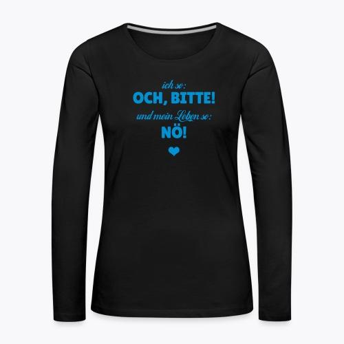 Ich so: Och, bitte! ... - Frauen Premium Langarmshirt