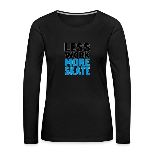 negro less work more skate Camisetas de manga - Camiseta de manga larga premium mujer