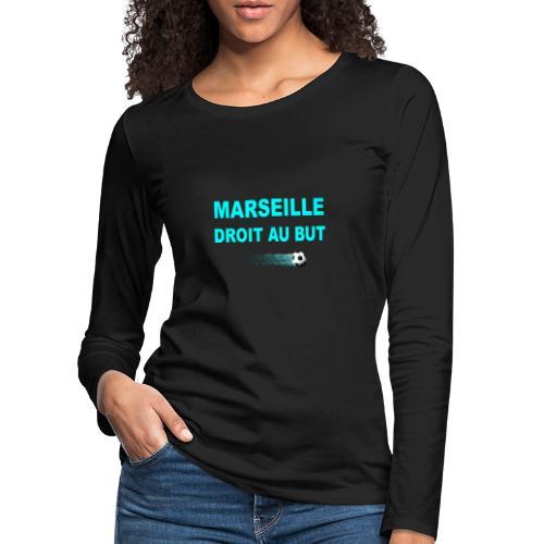MARSEILLE DROIT AU BUT - T-shirt manches longues Premium Femme