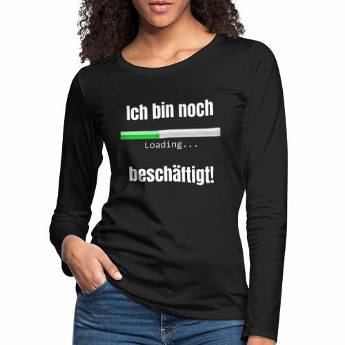 Ich bin noch beschäftigt! - Frauen Premium Langarmshirt