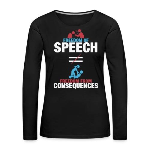 Freedom of speech freedom from consequences shirt - Women's Premium Longsleeve Shirt