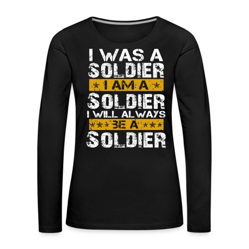 I was a soldier i am a soldier - Women's Premium Longsleeve Shirt