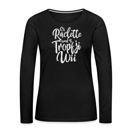 ES RACLETTE UND ES TROPFJI - Frauen Premium Langarmshirt