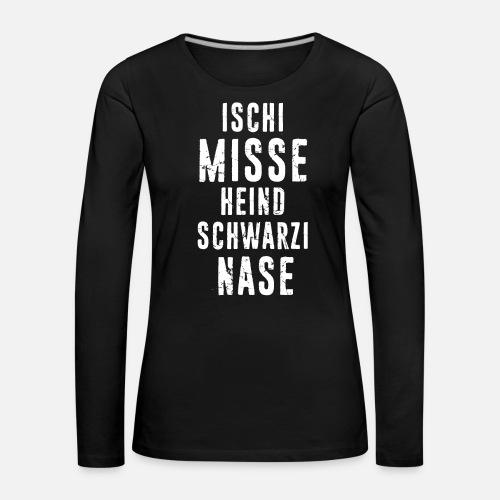 ISCHI MISSE HEIND SCHWARZI NASE - Frauen Premium Langarmshirt