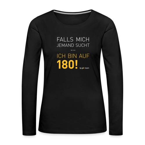 ... bin auf 180! - Frauen Premium Langarmshirt