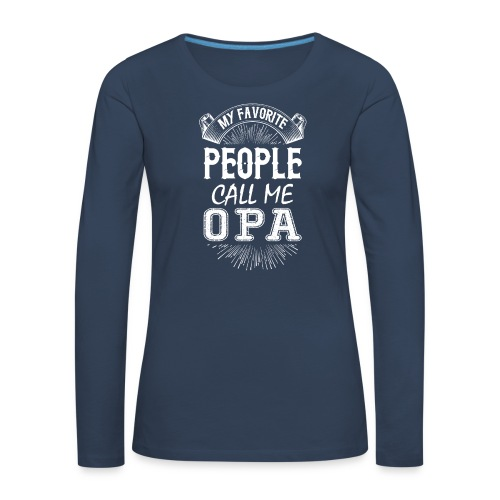 My Favorite People Call Me Opa - Women's Premium Longsleeve Shirt