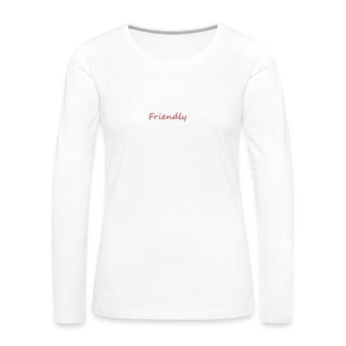 Friendly - Frauen Premium Langarmshirt