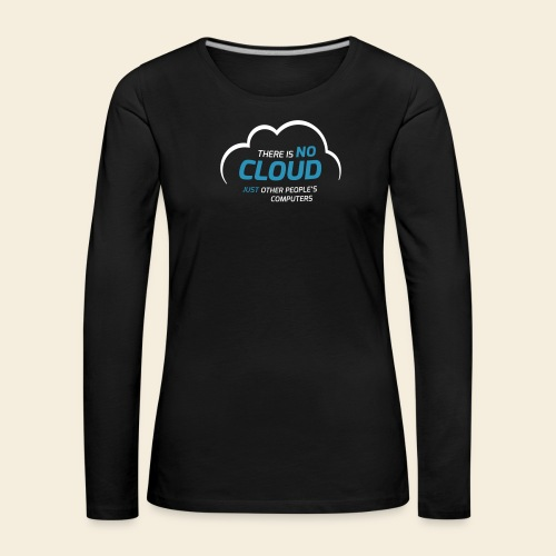 There is no cloud just other people s computers - Frauen Premium Langarmshirt
