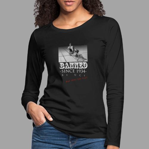 Recumbent Bike Banned since 1934 - Naisten premium pitkähihainen t-paita