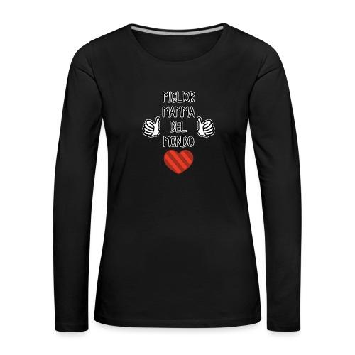 Mamma - Migliore mamma del mondo - Maglietta Premium a manica lunga da donna