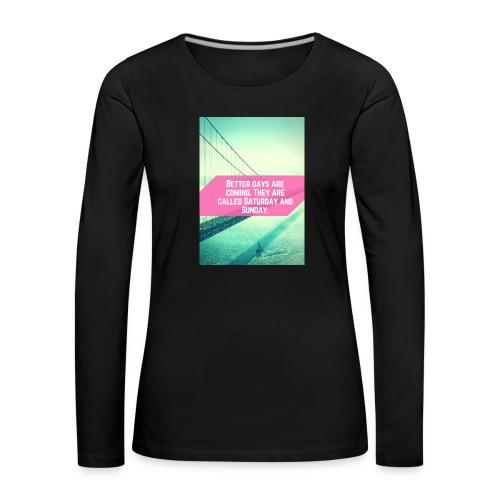 Better Days - Vrouwen Premium shirt met lange mouwen