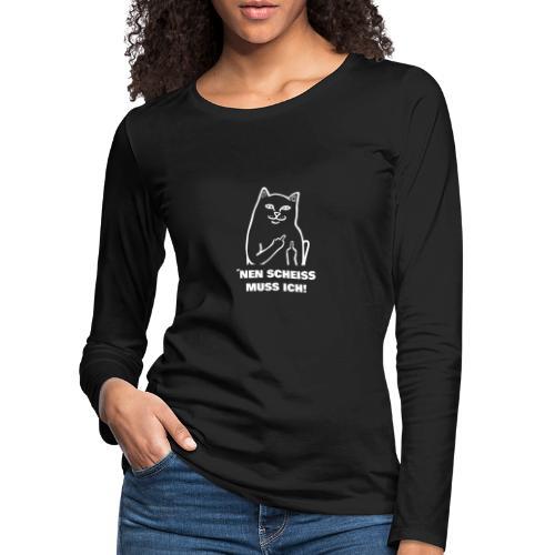 Nen Scheiss muss ich! Katze lustiger Spruch - Frauen Premium Langarmshirt