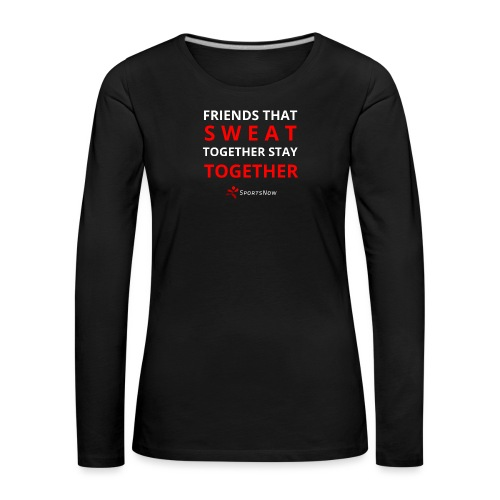 Friends that SWEAT together stay TOGETHER - Frauen Premium Langarmshirt
