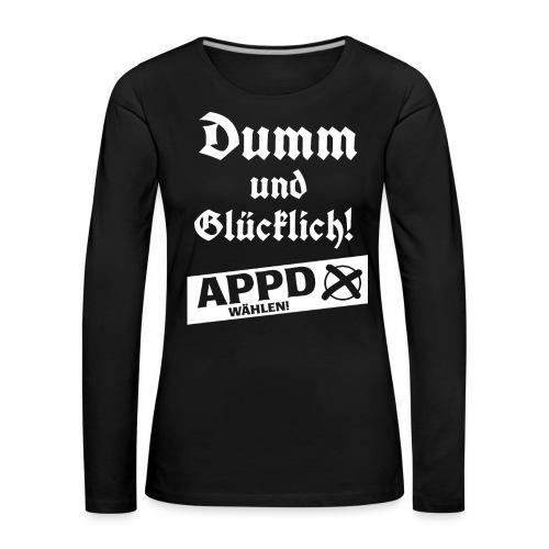 Dumm und glücklich - APPD wählen! - Frauen Premium Langarmshirt