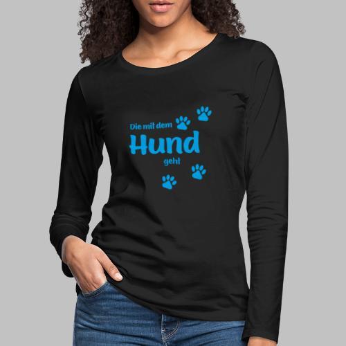 DIE MIT DEM HUND GEHT - BLUE EDITION - Frauen Premium Langarmshirt